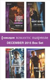 Harlequin Romantic Suspense December 2015 Box Set: Conard County Witness\His Christmas Assignment\Agent Gemini\Risk It All