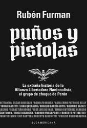 Puños y pistolas: La extraña historia de la Alianza Libertadora Nacionalista