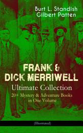 FRANK & DICK MERRIWELL – Ultimate Collection: 20+ Mystery & Adventure Books in One Volume (Illustrated)