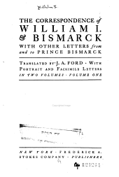 The Correspondence of William I. & Bismarck: With Other Letters from and to Prince Bismarck, Volume 1