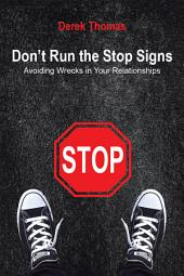 Dont Run the Stop Signs: Avoiding Wrecks in Your Relationships