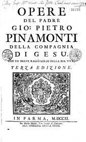 Opere del padre Gio. Pietro Pinamonti della compagnia di Gesu, con un breve ragguaglio della sua vita, terza edizione