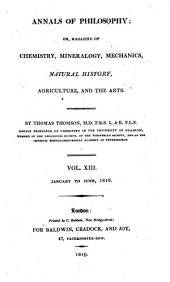 Annals of Philosophy, Or, Magazine of Chemistry, Mineralogy, Mechanics, Natural History, Agriculture, and the Arts: Volume 13