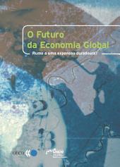 O Futuro da Economia Global Rumo a uma expansao duradoura?: Rumo a uma expansao duradoura?