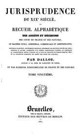 Jurisprudence du XIXe siècle, ou Recueil alphabétique des arrêts et décisions des cours de France et des Pays-Bas, en matière civile, criminelle, commerciale et administrative [...]: Volume20