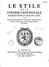 Le stile de la jurisdiction royale establie dans la ville de Lyon et présentement unie au Consulat pour la conservation des privilèges royaux des foires