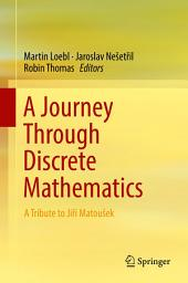 A Journey Through Discrete Mathematics: A Tribute to Jiří Matoušek