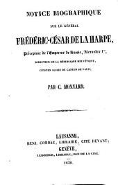 Notice biographique sur le général Frédéric-César de La Harpe: précepteur de l'empereur de Russie Alexandre 1er, directeur de la République helvétique, citoyen suisse du Canton de Vaud