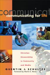 Communicating for Life (RenewedMinds): Christian Stewardship in Community and Media