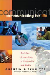 Communicating for Life (RenewedMinds): Christian Stewardship in Community and Media