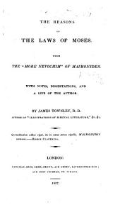 """The Reasons of the Laws of Moses: From the """"More Nevochim"""" of Maimonides [book III. Chapp. 26-49]; With Notes, Dissertations and a Life of the Author"""