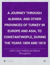 A Journey Through Albania: And Other Provinces of Turkey in Europe and Asia, to Constantinople, During the Years 1809 and 1810, Volume 1