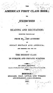 The American First Class Book, Or, Exercises in Reading and Recitation: Selected Principally from Modern Authors of Great Britain and America, and Designed for the Use of the Highest Class in Publick and Private Schools