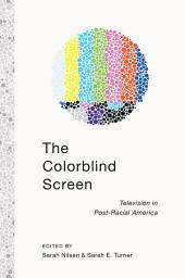 The Colorblind Screen: Television in Post-Racial America
