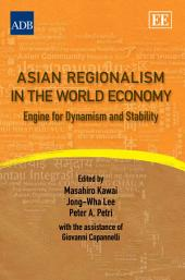 Asian Regionalism in the World Economy: Engine for Dynamism and Stability
