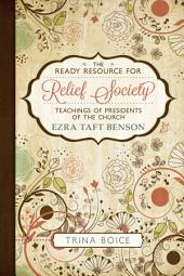 The Ready Resource for Relief Society Teachings of the Presidents of the Church: Ezra Taft Benson
