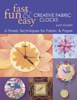 Fast  Fun   Easy Creative Fabric Clocks PDF