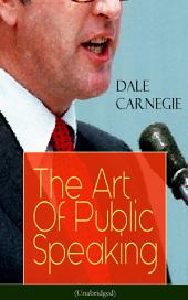 The Art Of Public Speaking (Unabridged): Acquiring Confidence Before An Audience & Methods in Achieving Efficiency and Speech Fluency From the Greatest Motivational Speaker of 20thCentury
