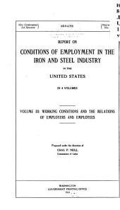 Report on Conditions of Employment in the Iron and Steel Industry in the United States: Working conditions and the relations of employers and employees