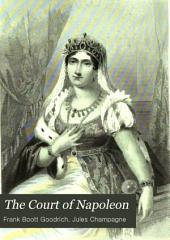 The Court of Napoleon: Or, Society Under the First Empire; with Portraits of Its Beauties, Wits and Heroines