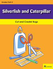 Silverfish and Caterpillar: Cut and Create! Bugs