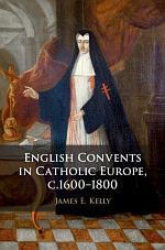 English Convents in Catholic Europe, c.1600–1800