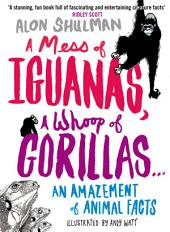 A Mess of Iguanas, A Whoop of Gorillas ...: An Amazement of Animal Facts