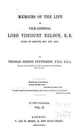 Memoirs of the Life of Vice-Admiral Lord Viscount Nelson: Volume 2
