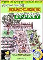 Sow with success to collect with plenty  Organic and synergistic vegetable garden  PDF