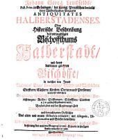 Johann Georg Leuckfelds Past. Prim. in Gröningen ... Antiquitates Halberstadenses, Oder Historische Beschreibung des vormahligen Bischoffthums Halberstadt ...