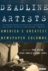 Deadline Artists: America's Greatest Newspaper Columnists