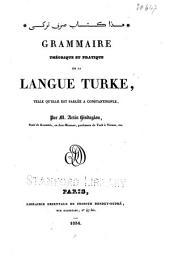 ... Grammaire théorique et pratique de la langue turke, telle qu'elle est parlée à Constantinople