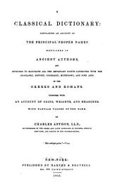 A Classical Dictionary: Containing an Account of the Principal Proper Names Mentioned in Ancient Authors, and Intended to Elucidate All the Important Points Connected with the Geography, History, Biography, Mythology, and Fine Arts of the Greeks and Romans : Together with an Account of Coins, Weights, and Measures ...