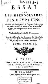 Essai sur les hiéroglyphes des Egyptiens, où l'on voit l'origine et le progrès du langage et de l'écriture, l'antiquité des sciences en Egypte et l'origine du culte des animaux: Volume1