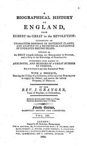 A Biographical History of England, from Egbert the Great to the Revolution: Consisting of Characters Disposed in Different Classes, and Adapted to a Methodical Catalogue of Engraved British Heads : Intended as an Essay Towards Reducing Our Biography to System, and a Help to the Knowledge of Portraits : Interspersed with Variety of Anecdotes, and Memoirs of a Great Number of Persons ... with a Preface ...