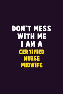 Don't Mess With Me, I Am A Certified Nurse Midwife