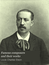 Famous composers and their works: Musical forms [by] L. C. Elson. Evolution of musical notation [by] L. C. Elson. The philosophy of music [by] A. J. Mundy. Music and health [by] L. C. Elson. The orchestral instruments [by] L. C. Elson. The great operas [by] A. Elson. Some orchestral masterpieces [by] L. C. Elson. Standard oratorios [by] H. C. Lahee. Pronouncing dictionary of musical terms [by] H. N. Redman