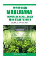 How to Grow Marijuana Indoors in a Small Space from Start to Finish PDF
