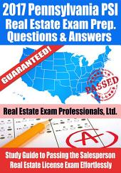 2017 Pennsylvania PSI Real Estate Exam Prep Questions, Answers & Explanations: Study Guide to Passing the Salesperson Real Estate License Exam Effortlessly