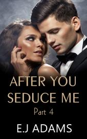 After You Seduce Me Part 4: An Alpha Billionaire Romance