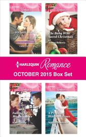 Harlequin Romance October 2015 Box Set: Soldier, Hero...Husband?\Falling for Mr. December\The Baby Who Saved Christmas\A Proposal Worth Millions