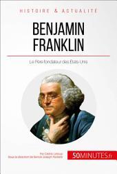 Benjamin Franklin et la révolution américaine: Le Père fondateur des États-Unis