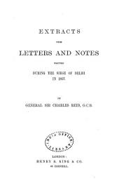 Extracts from Letters and Notes Written During the Siege of Delhi in 1857