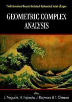 Geometric Complex Analysis   Proceedings Of The Third International Research Institute Of Mathematical Society Of Japan PDF