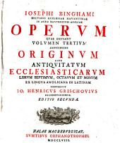 Iosephi Binghami ... Operum quae extant volumen primum [-decimum] continens originum sive antiquitatum ecclesiasticarum librum primum et secundum [-vicesimum tertium]: Volume 3
