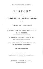 History of the literature of Ancient Greece. By K. O. Müller. Vol. 1, vol. 2. pt. 1-4. [Translated from the German MS. by G. C. Lewis.]