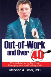 Out-of-Work and Over-40: Practical Advice for Surviving Unemployment and Finding a Job