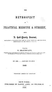 The Retrospect of Practical Medicine and Surgery: Being a Half-yearly Journal Containing a Retrospective View of Every Discovery and Practical Improvement in the Medical Sciences ..., Issues 19-20