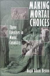 Making Mortal Choices: Three Exercises in Moral Casuistry