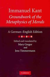 Immanuel Kant: Groundwork of the Metaphysics of Morals: A German–English edition